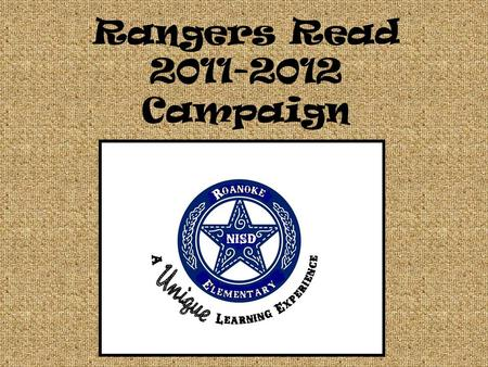 Rangers Read 2011-2012 Campaign. Rangers Read Campaign To develop the habits of good readers To create excitement about reading every day To become more.