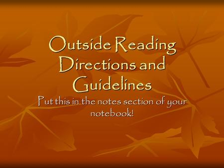 Outside Reading Directions and Guidelines Put this in the notes section of your notebook!