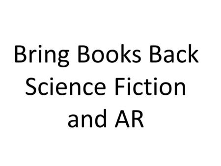 Bring Books Back Science Fiction and AR. I Need Your Late Books!!! We have 4 weeks https://www.youtube.com/watch?v=4jo1RLPoD6s& feature=youtu.behttps://www.youtube.com/watch?v=4jo1RLPoD6s&