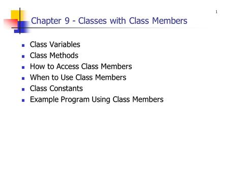 Chapter 9 - Classes with Class Members Class Variables Class Methods How to Access Class Members When to Use Class Members Class Constants Example Program.