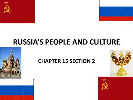 RUSSIA'S PEOPLE AND CULTURE CHAPTER 15 SECTION 2.