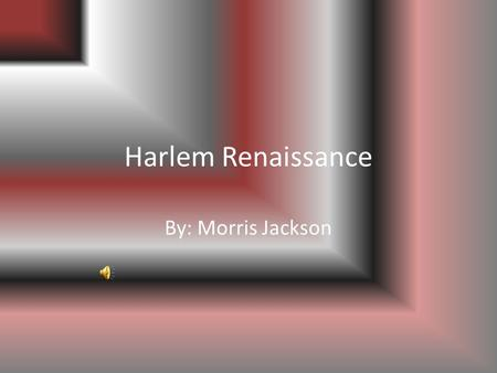 Harlem Renaissance By: Morris Jackson. Jazz The Harlem Renaissance was the beginning of jazz music Jazz was created by African Americans in a racist world,
