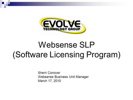 Websense SLP (Software Licensing Program) Sherri Conover Websense Business Unit Manager March 17, 2010.