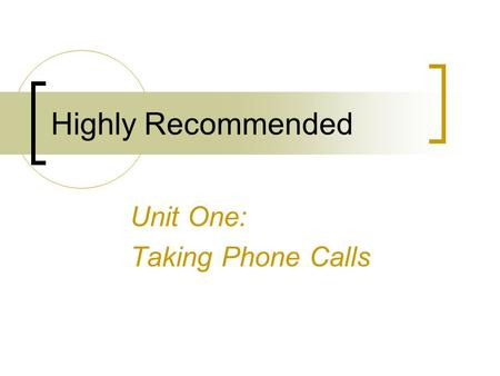 Highly Recommended Unit One: Taking Phone Calls. Telephone Conversation May I help you? / How can I help you? And you are? Whom am I talking to? I'll.