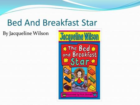 Bed And Breakfast Star By Jacqueline Wilson. The Plot The plot of the story is about a girl called Elsa. She likes being funny, but her family don't appreciate.