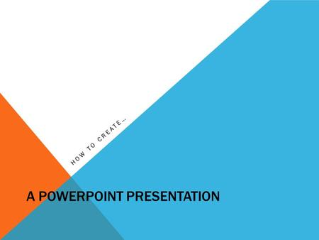 A POWERPOINT PRESENTATION HOW TO CREATE…. WHY YOU USE POWERPOINT Well PowerPoint is a vary useful tool when you need to create a presentation. By using.