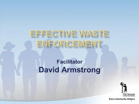 1 Facilitator David Armstrong. 2 You have the power to serve a notice requiring businesses to clear litter that has arisen because of their business as.