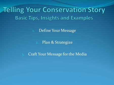 1. Define Your Message 2. Plan & Strategize 3. Craft Your Message for the Media.