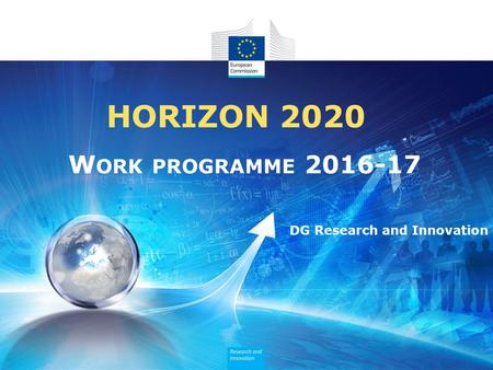 HORIZON 2020 W ORK PROGRAMME 2016-17 DG Research and Innovation.