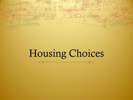 Housing Choices. Housing Needs  Physical needs  Provides shelter  Safe place for possessions  Space for personal activities  Emotional needs  Provides.