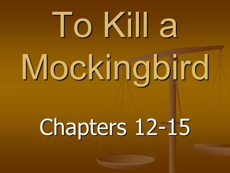 To Kill a Mockingbird Chapters 12-15. #1 (Ch. 12) Where do Jem and Scout go to church in chapter 12? Where do Jem and Scout go to church in chapter 12?