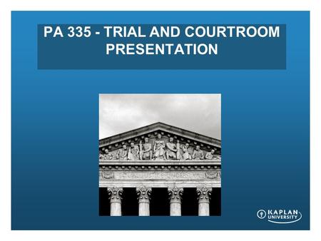 PA 335 - TRIAL AND COURTROOM PRESENTATION. WELCOME TO CLASS! * Instructor: Laura Catron * Contact :  * 478-955-6595.