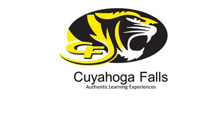 Cuyahoga Falls Authentic Learning Experiences. College and Career Readiness Goal #3 for 2014-2015 During the 2014-2015 school year, all <strong>teachers</strong> will.