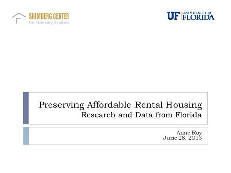 Preserving Affordable Rental Housing Research and Data from Florida Anne Ray June 28, 2013.