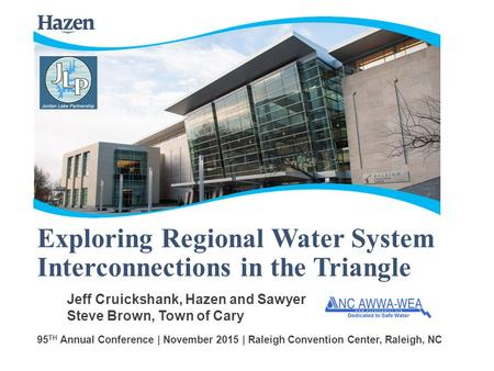 Exploring Regional Water System Interconnections in the Triangle 95 TH Annual Conference | November 2015 | Raleigh Convention Center, Raleigh, NC Jeff.