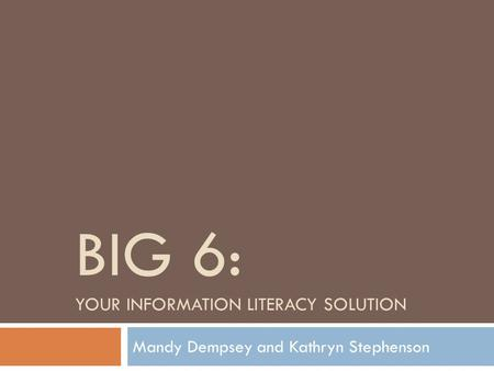 Big 6: your information literacy solution