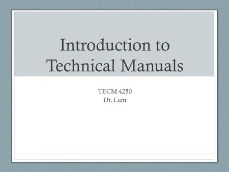 Introduction to Technical Manuals TECM 4250 Dr. Lam.