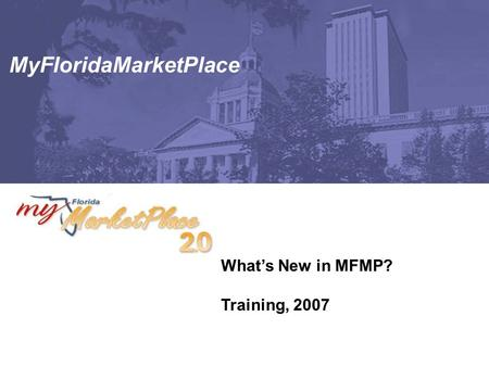MyFloridaMarketPlace What's New in MFMP? Training, 2007.