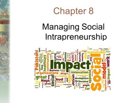 Chapter 8 Managing Social Intrapreneurship. Opening Discussion Read the case of M-Pesa and answer the following questions:  Two social intrapreneurs.