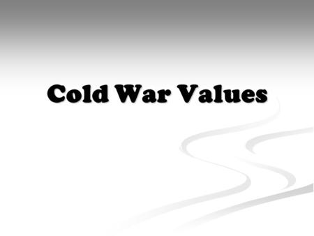 Cold War Values. DEMOCRACY Form of government by the people in which citizens choose who will govern them Form of government by the people in which citizens.