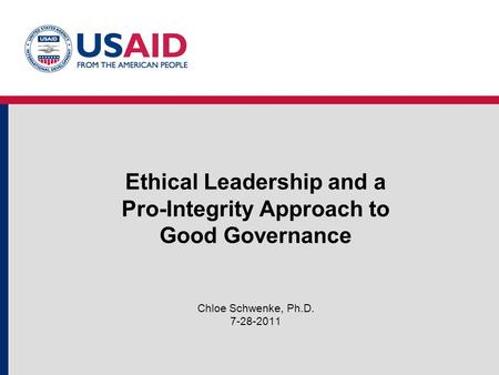 Ethical Leadership and a Pro-Integrity Approach to Good Governance Chloe Schwenke, Ph.D. 7-28-2011.