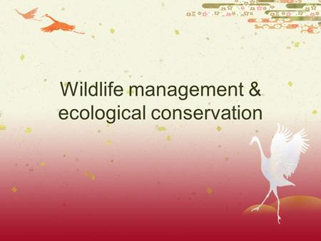 Wildlife management & ecological conservation. Biodiversity hotspots for conservation  Areas where high concentrations of endemic species are undergoing.
