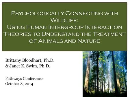 Psychologically Connecting with Wildlife: Using Human Intergroup Interaction Theories to Understand the Treatment of Animals and Nature Brittany Bloodhart,
