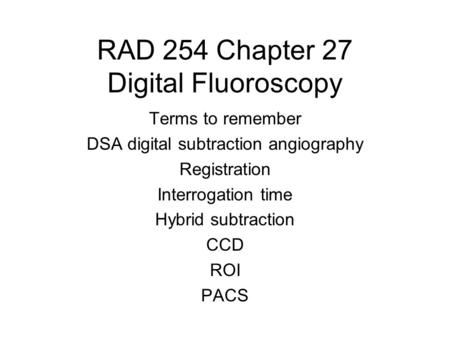 RAD 254 Chapter 27 Digital Fluoroscopy