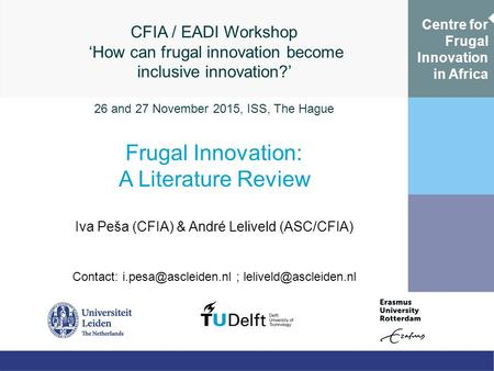 CFIA / EADI Workshop 'How can frugal innovation become inclusive innovation?' 26 and 27 November 2015, ISS, The Hague Frugal Innovation: A Literature Review.