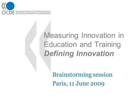 Measuring Innovation in Education and Training Defining Innovation Brainstorming session Paris, 11 June 2009.