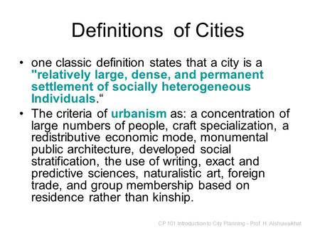 CP 101 Introduction to City Planning – Prof. H. Alshuwaikhat Definitions of Cities one classic definition states that a city is a relatively large, dense,