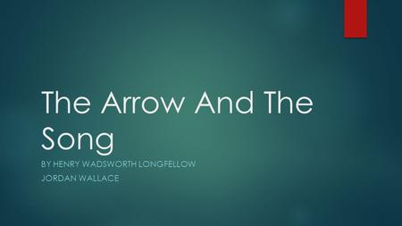 The Arrow And The Song BY HENRY WADSWORTH LONGFELLOW JORDAN WALLACE.