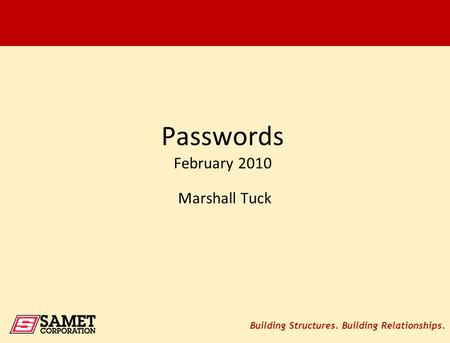Building Structures. Building Relationships. Passwords February 2010 Marshall Tuck.