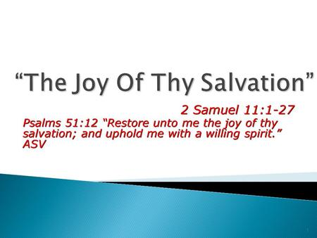 "2 Samuel 11:1-27 Psalms 51:12 ""Restore unto me the joy of thy salvation; and uphold me with a willing spirit."" ASV 2 Samuel 11:1-27 Psalms 51:12 ""Restore."