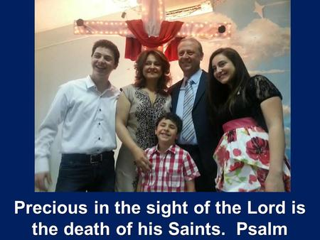 Precious in the sight of the Lord is the death of his Saints
