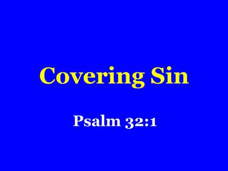 Covering Sin Psalm 32:1. Two Ways Right Way Wrong Way.