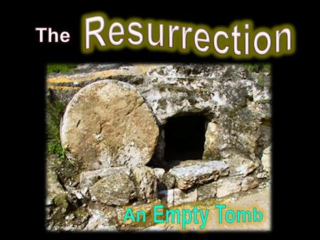 Resurrection The An Empty Tomb.