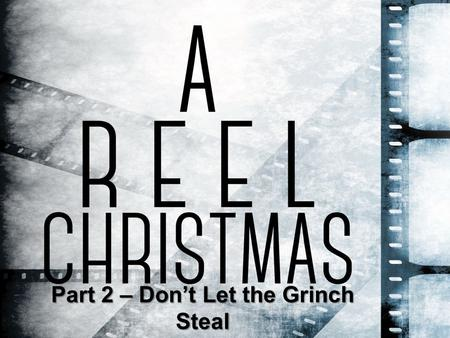 Part 2 – Don't Let the Grinch Steal Your Christmas.