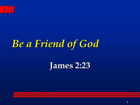 1 Be a Friend of God James 2:23. 2 Marks of Friendship Companionship Psa. 55:13; 41:9 Companionship Psa. 55:13; 41:9 Sharing, trusting, unity Sharing,