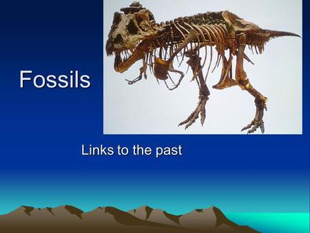 Fossils Links to the past. What is a fossil? A fossil is any evidence that life once existed. This includes: –Footprints –Marks and Impressions –Parts.