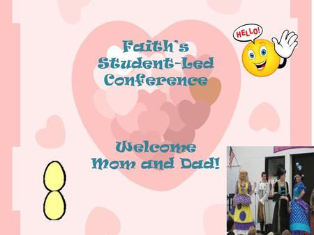 Faith's Student-Led Conference Welcome Mom and Dad!