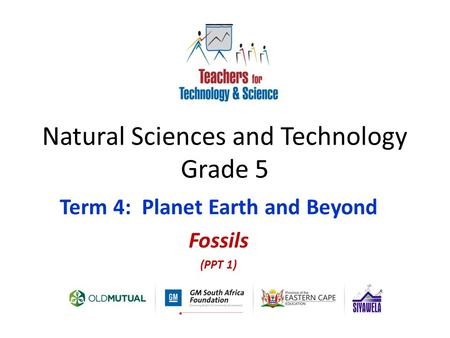 Natural Sciences and Technology Grade 5 Term 4: Planet Earth and Beyond Fossils (PPT 1)