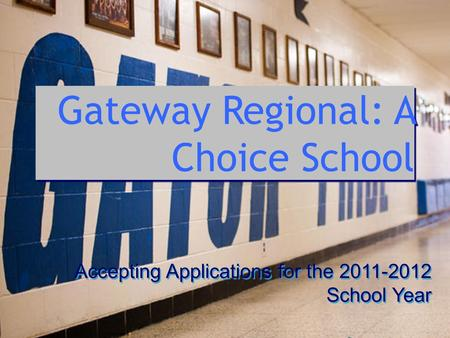 Gateway Regional: A Choice School Accepting Applications for the 2011-2012 School Year.
