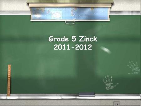 Grade 5 Zinck 2011-2012. PowerPoint overview of Grade Five expectations Overview of class website Question and Answer Tonight's Tasks…