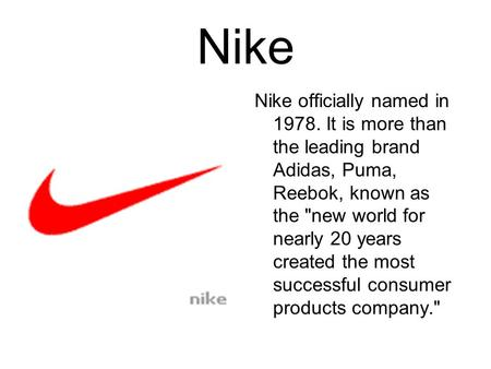 Nike Nike officially named in 1978. It is more than the leading brand Adidas, Puma, Reebok, known as the new world for nearly 20 years created the most.