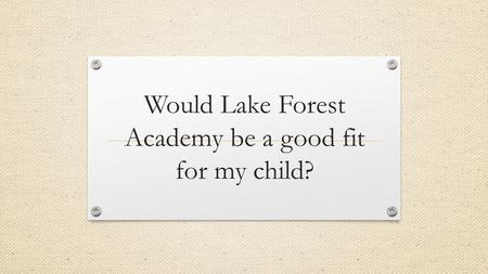 Would Lake Forest Academy be a good fit for my child?