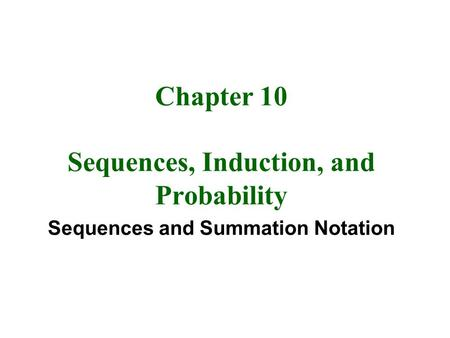Chapter 10 Sequences, Induction, and Probability Sequences and Summation Notation.