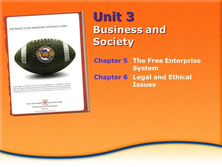 Unit 3 Business and Society Chapter 5The Free Enterprise System Chapter 6 Legal and Ethical Issues.