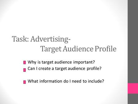 Task: Advertising- Target Audience Profile Why is target audience important? Can I create a target audience profile? What information do I need to include?