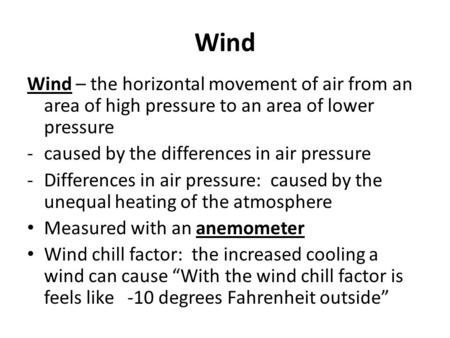 Wind Wind – the horizontal movement of air from an area of high pressure to an area of lower pressure -caused by the differences in air pressure -Differences.